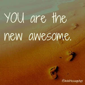 you are the new awesome